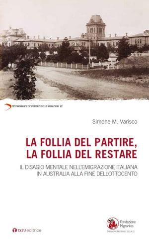 Simone M. Varisco, La follia del partire, la follia del restare. Il disagio mentale nell'emigrazione italiana in Australia alla fine dell'Ottocento, Tau Editrice, 2016