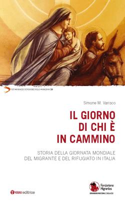 Simone M. Varisco, Il giorno di chi è in cammino. Storia della Giornata Mondiale del Migrante e del Rifugiato